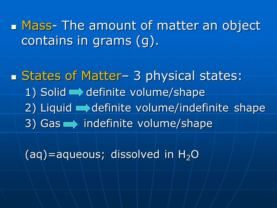 Mass- The amount of matter an object contains in grams (g).