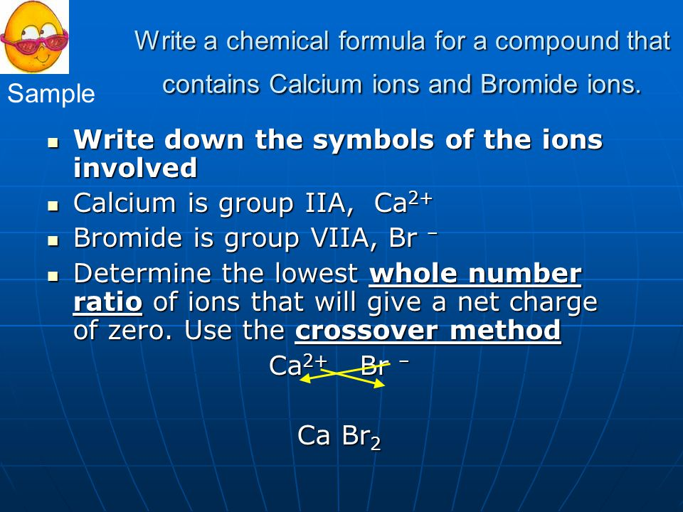 Write a chemical formula for a compound that contains Calcium ions and Bromide ions.