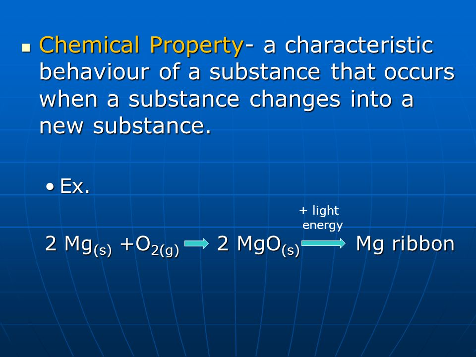 Chemical Property- a characteristic behaviour of a substance that occurs when a substance changes into a new substance.