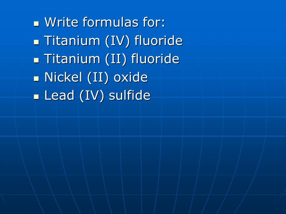 Write formulas for: Titanium (IV) fluoride. Titanium (II) fluoride.