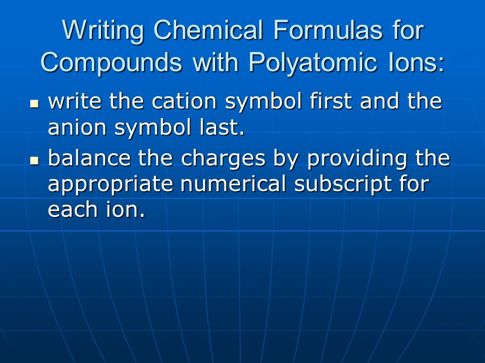 Writing Chemical Formulas for Compounds with Polyatomic Ions: