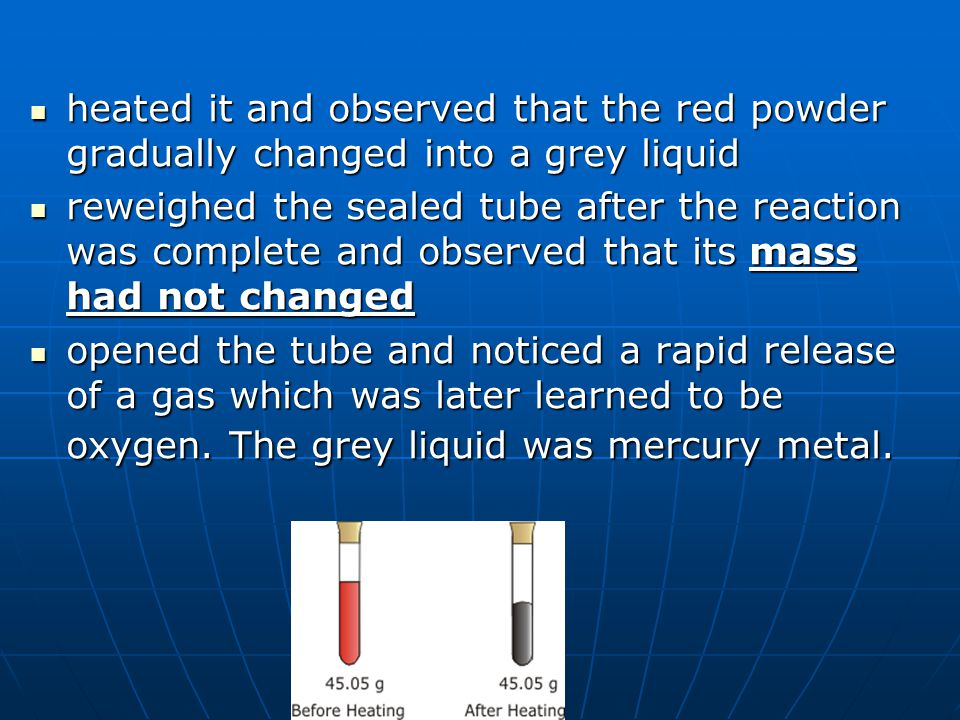 heated it and observed that the red powder gradually changed into a grey liquid
