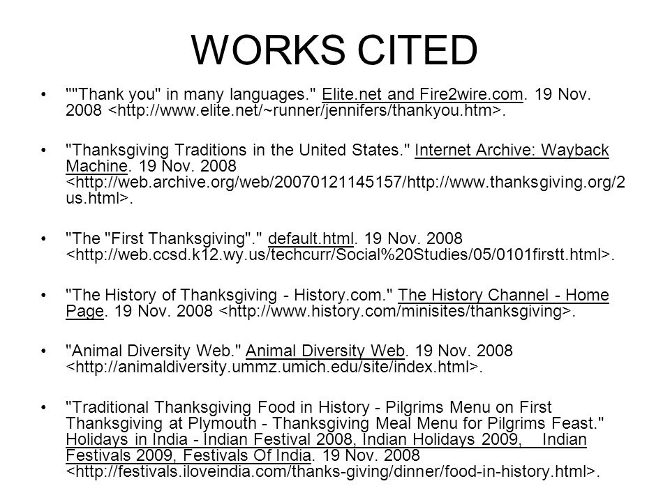 WORKS CITED Thank you in many languages. Elite.net and Fire2wire.com. 19 Nov. 2008 <http://www.elite.net/~runner/jennifers/thankyou.htm>.