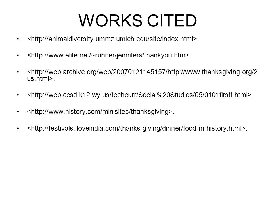 WORKS CITED <http://animaldiversity.ummz.umich.edu/site/index.html>. <http://www.elite.net/~runner/jennifers/thankyou.htm>.