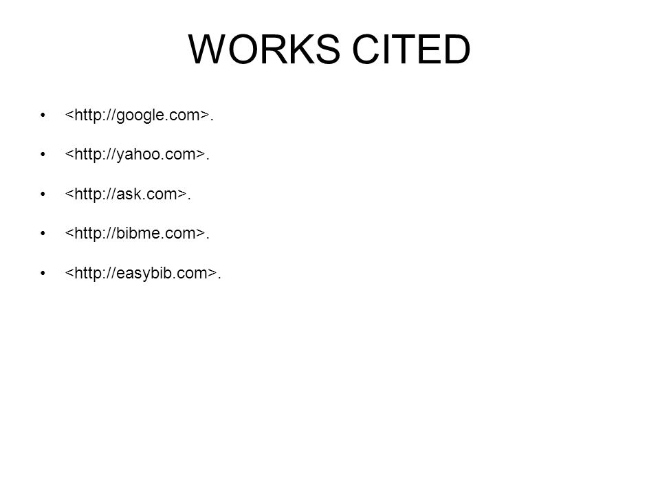 WORKS CITED <http://google.com>. <http://yahoo.com>.
