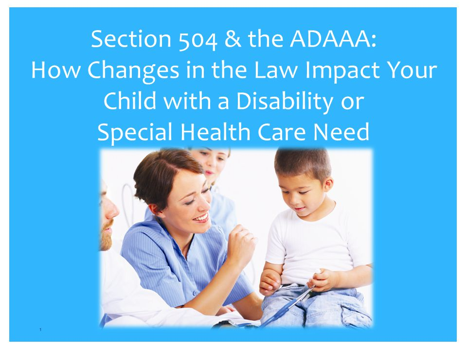 Section 504 & the ADAAA: How Changes in the Law Impact Your Child with a Disability or Special Health Care Need