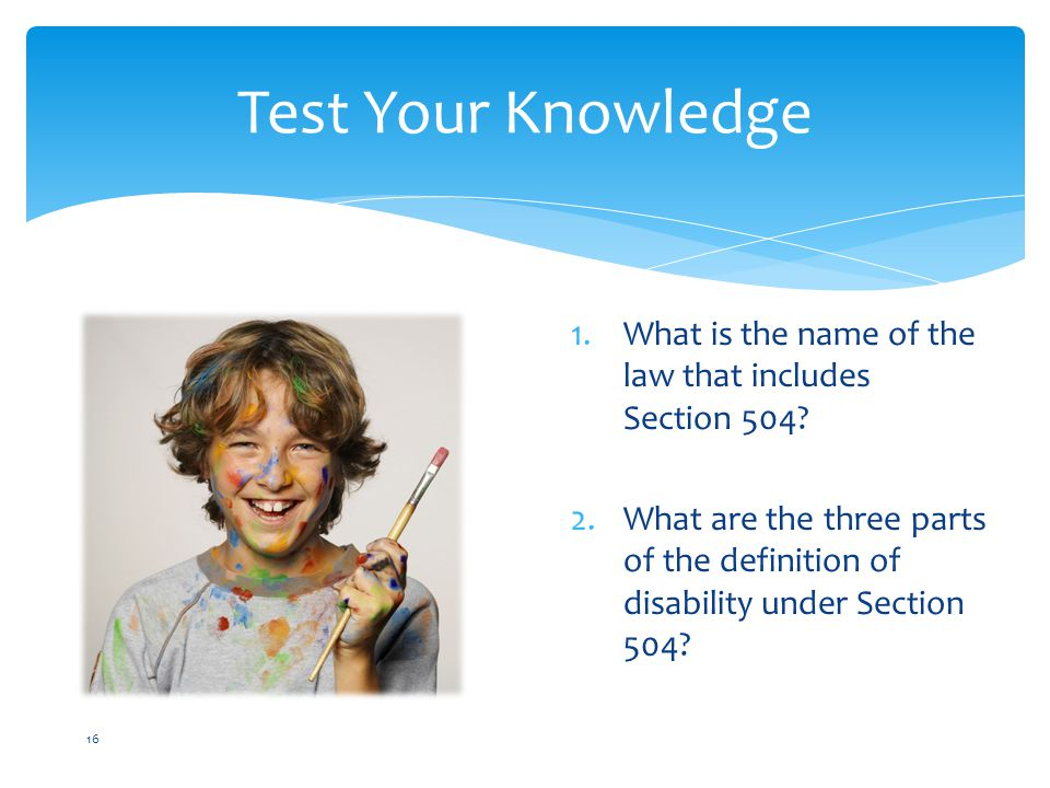 Test Your Knowledge What is the name of the law that includes Section 504