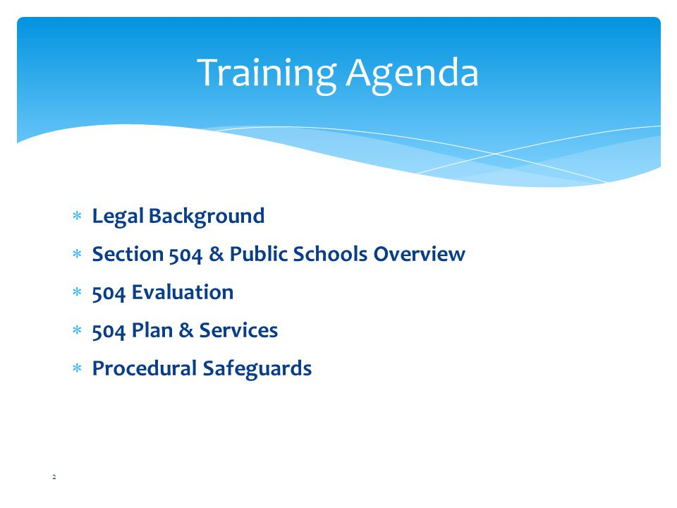 Training Agenda Legal Background Section 504 & Public Schools Overview