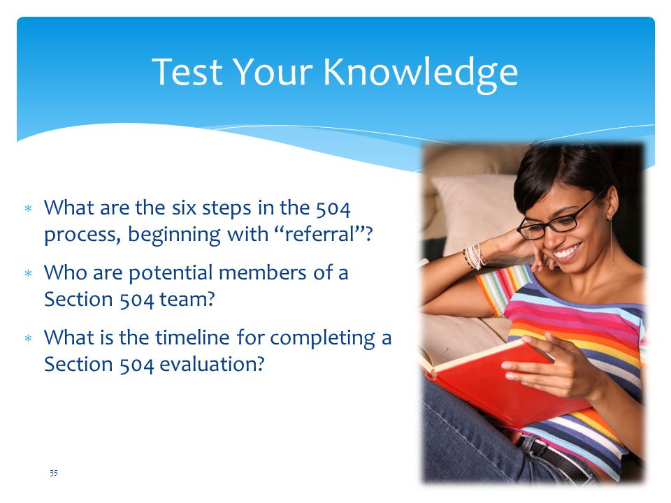 Test Your Knowledge What are the six steps in the 504 process, beginning with referral Who are potential members of a Section 504 team