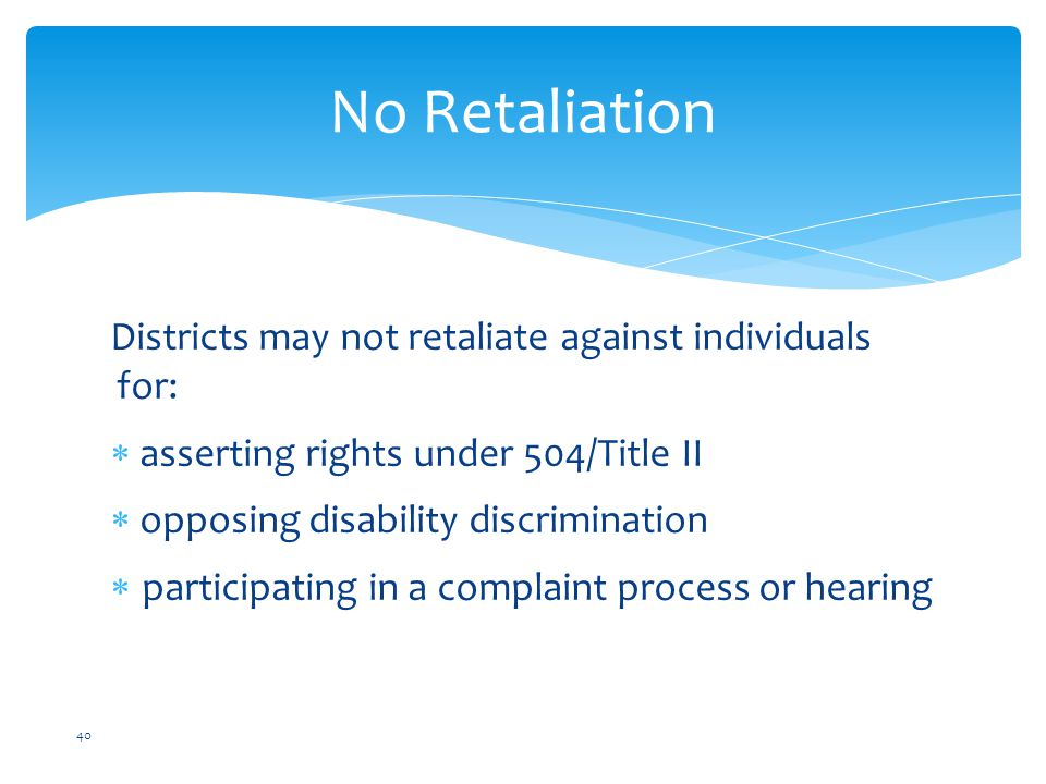 No Retaliation Districts may not retaliate against individuals for:
