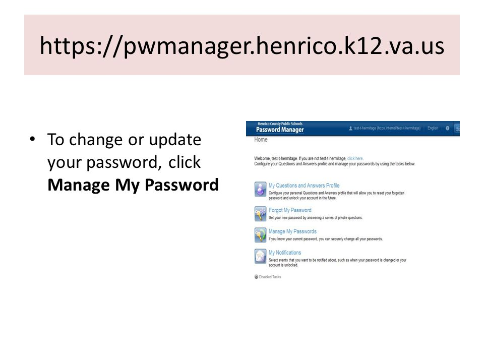 https://pwmanager.henrico.k12.va.us To change or update your password, click Manage My Password