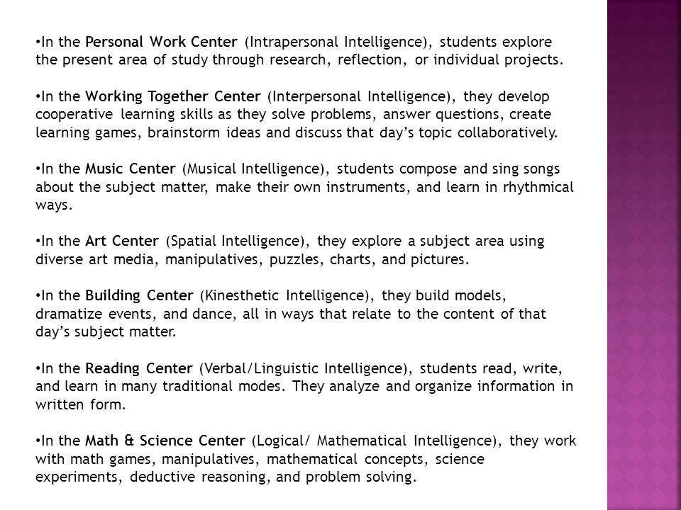 In the Personal Work Center (Intrapersonal Intelligence), students explore the present area of study through research, reflection, or individual projects.
