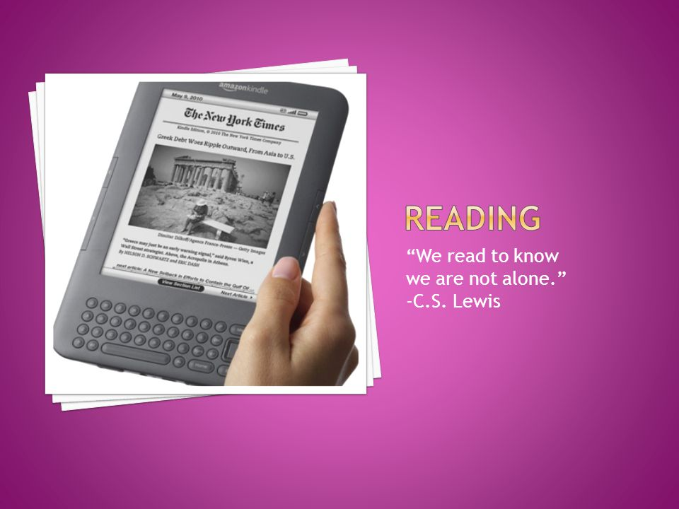 Reading We read to know we are not alone. -C.S. Lewis