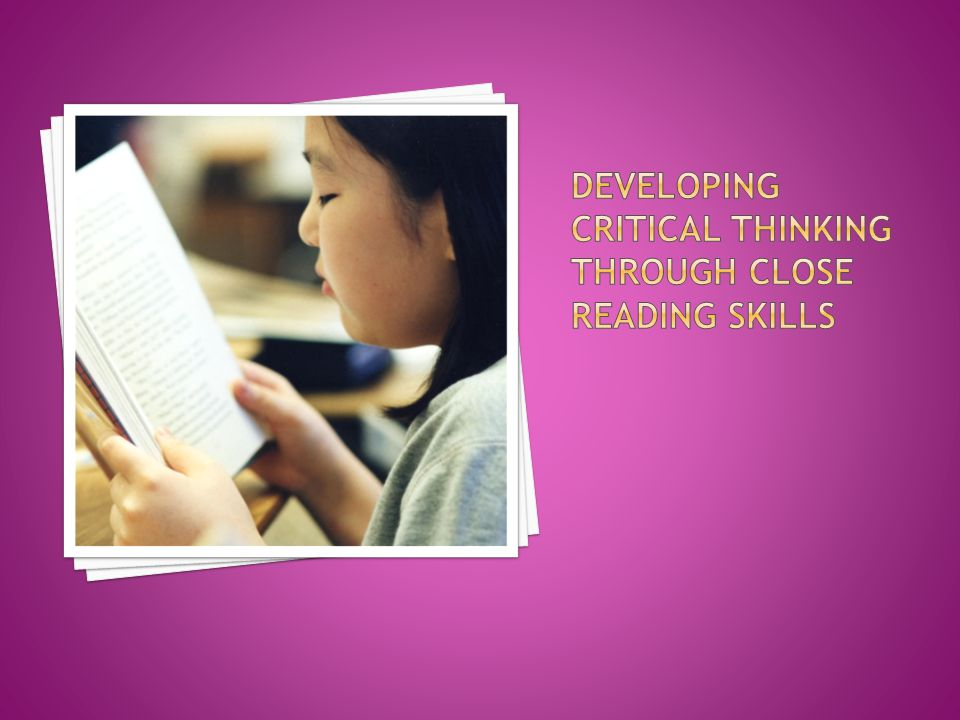 Developing critical thinking through close reading skills