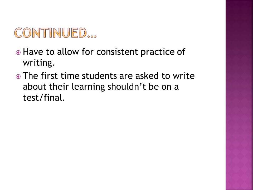 Continued… Have to allow for consistent practice of writing.