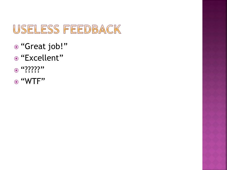 USELESS FEEDBACK Great job! Excellent WTF