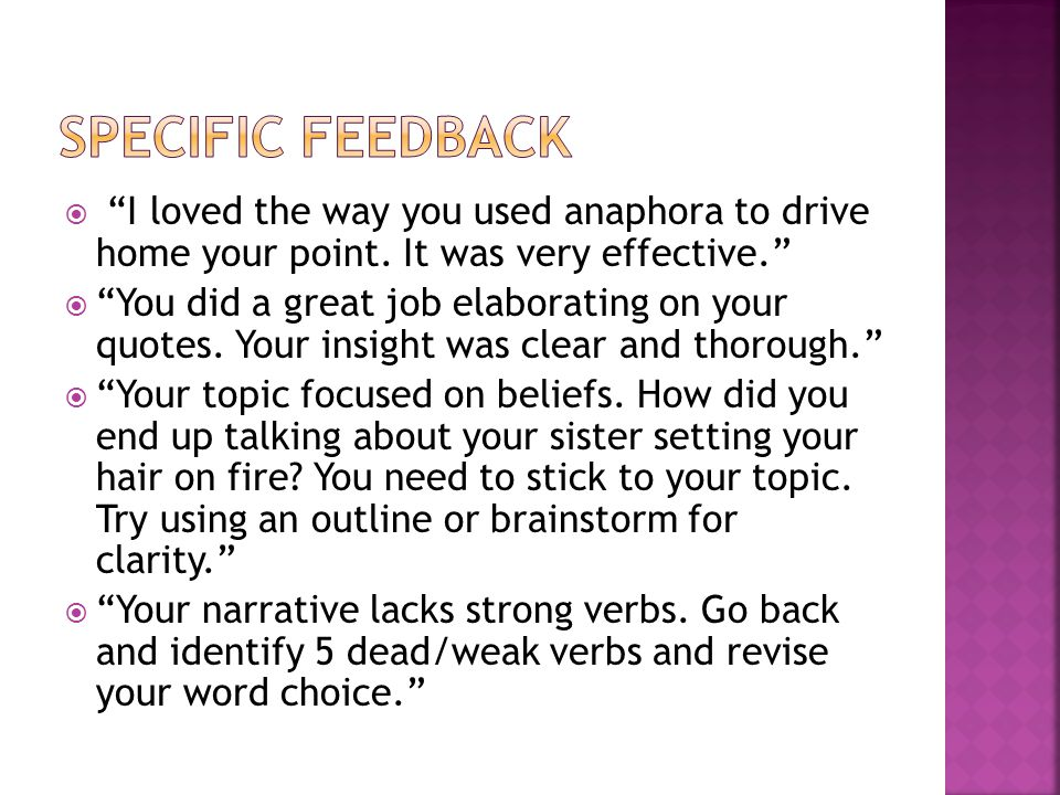 SPECIFIC FEEDBACK I loved the way you used anaphora to drive home your point. It was very effective.
