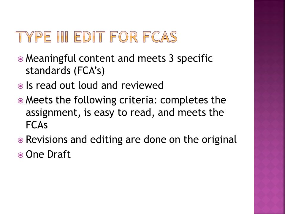 Type III Edit for FCAs Meaningful content and meets 3 specific standards (FCA's) Is read out loud and reviewed.