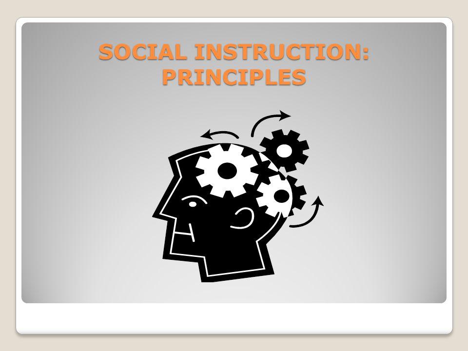 SOCIAL INSTRUCTION: PRINCIPLES