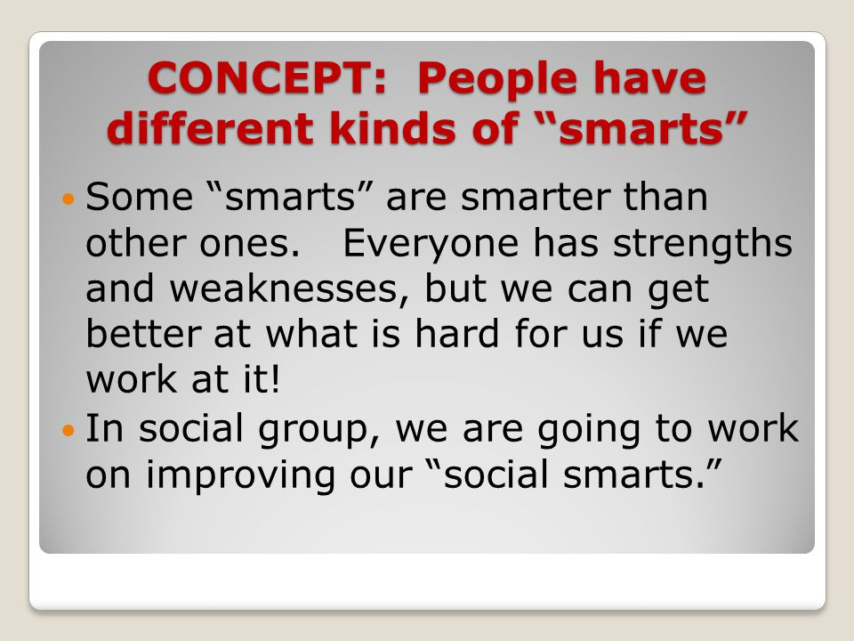 CONCEPT: People have different kinds of smarts