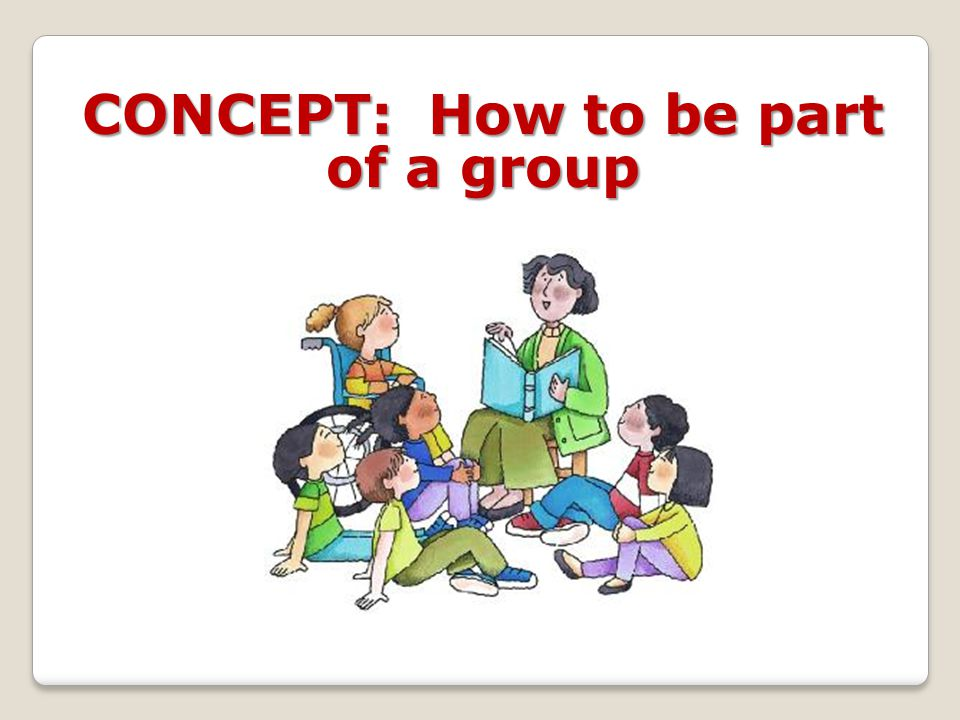 CONCEPT: How to be part of a group