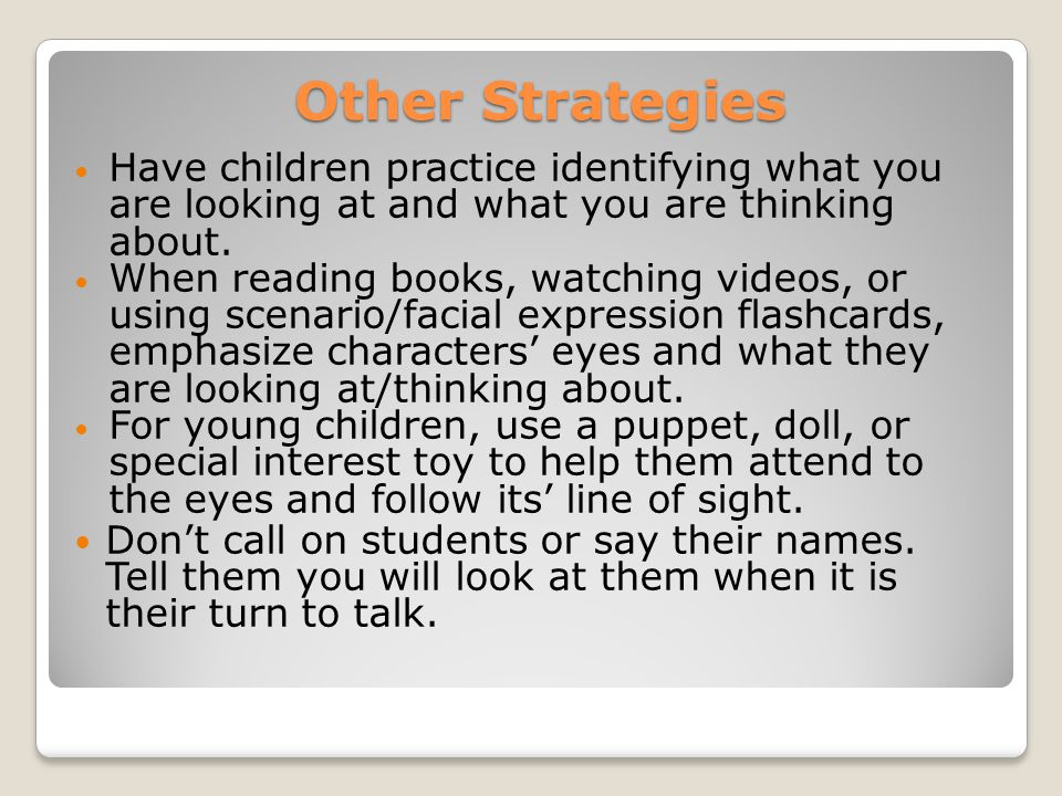 Other Strategies Have children practice identifying what you are looking at and what you are thinking about.