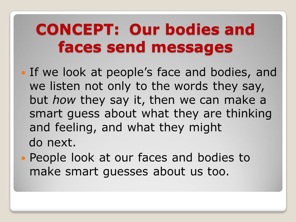 CONCEPT: Our bodies and faces send messages