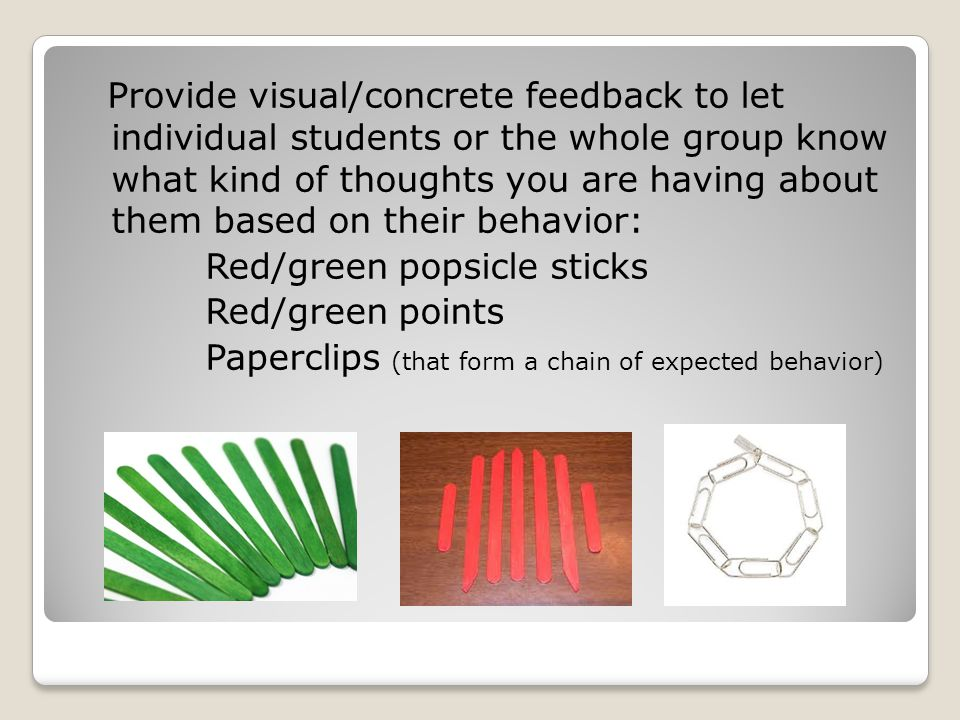 Provide visual/concrete feedback to let individual students or the whole group know what kind of thoughts you are having about them based on their behavior: