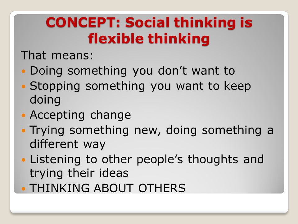 CONCEPT: Social thinking is flexible thinking