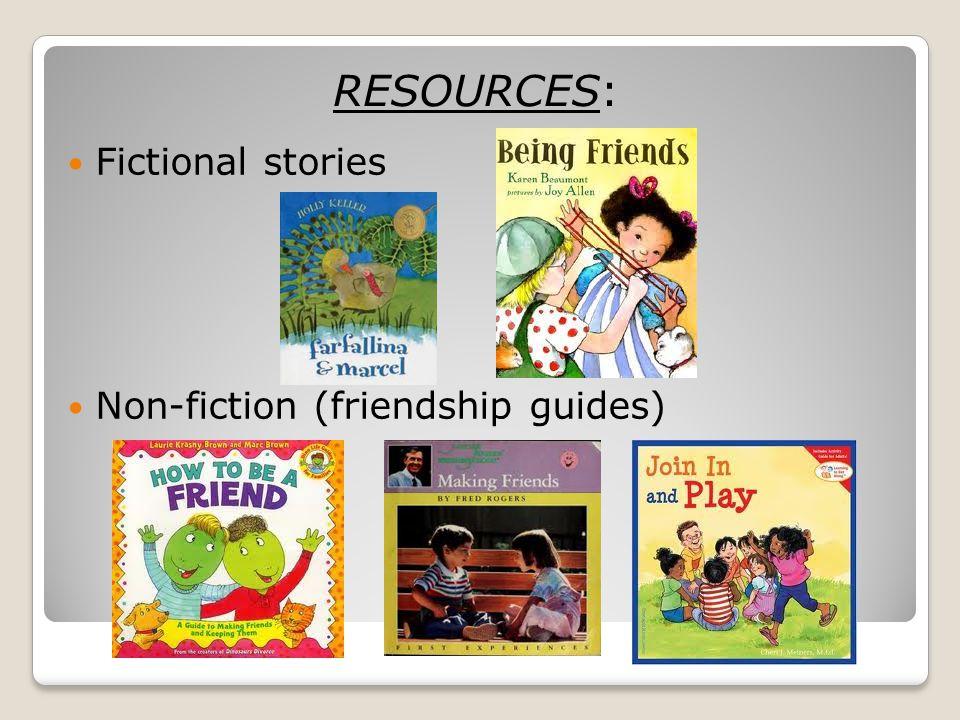 RESOURCES: Fictional stories Non-fiction (friendship guides)