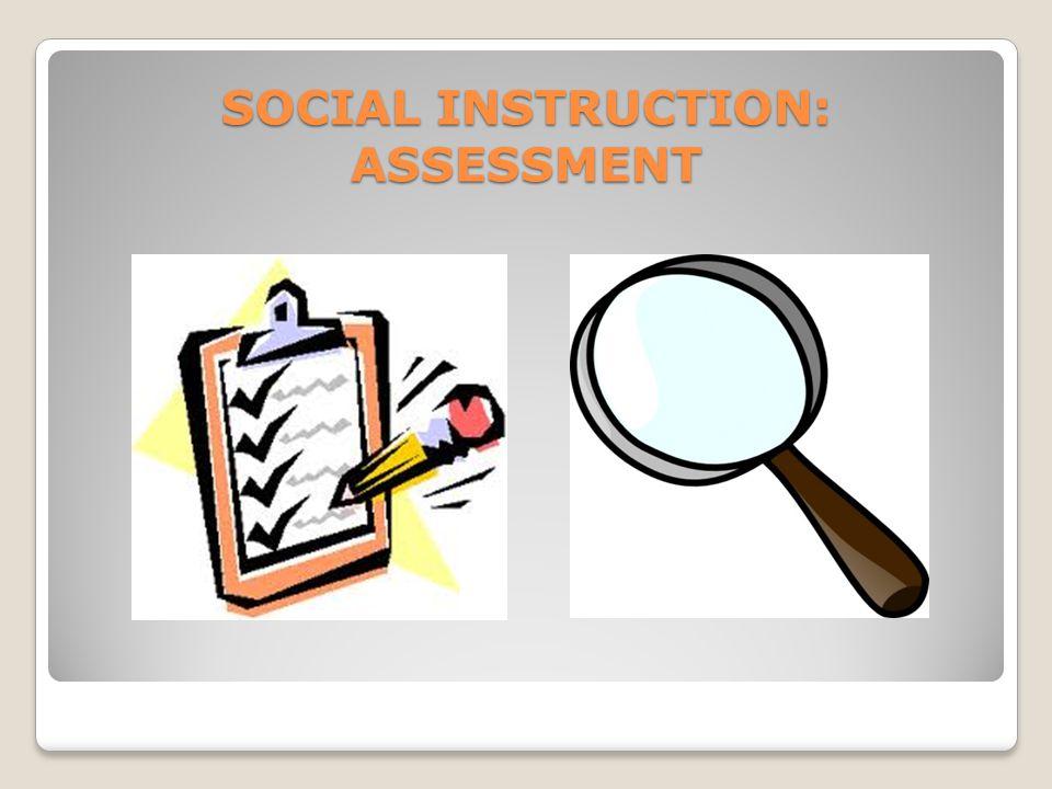 SOCIAL INSTRUCTION: ASSESSMENT