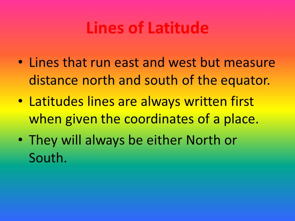 Lines of Latitude Lines that run east and west but measure distance north and south of the equator.
