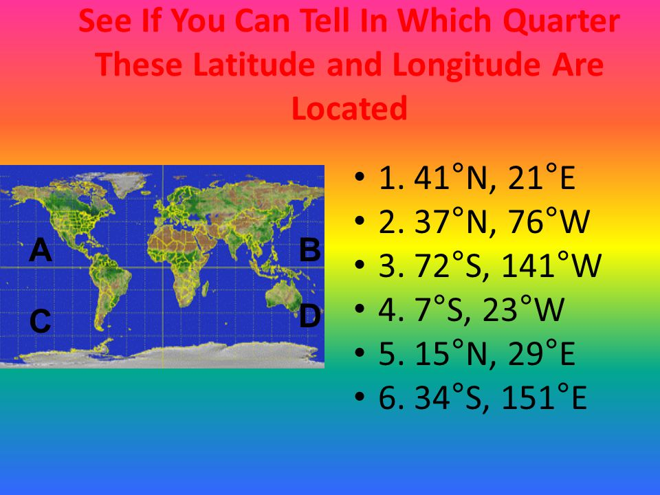 See If You Can Tell In Which Quarter These Latitude and Longitude Are Located