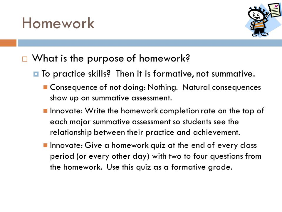The purpose of homework