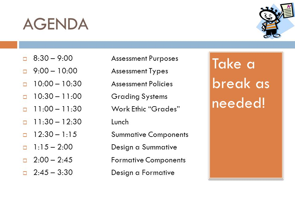 AGENDA Take a break as needed! 8:30 – 9:00 Assessment Purposes