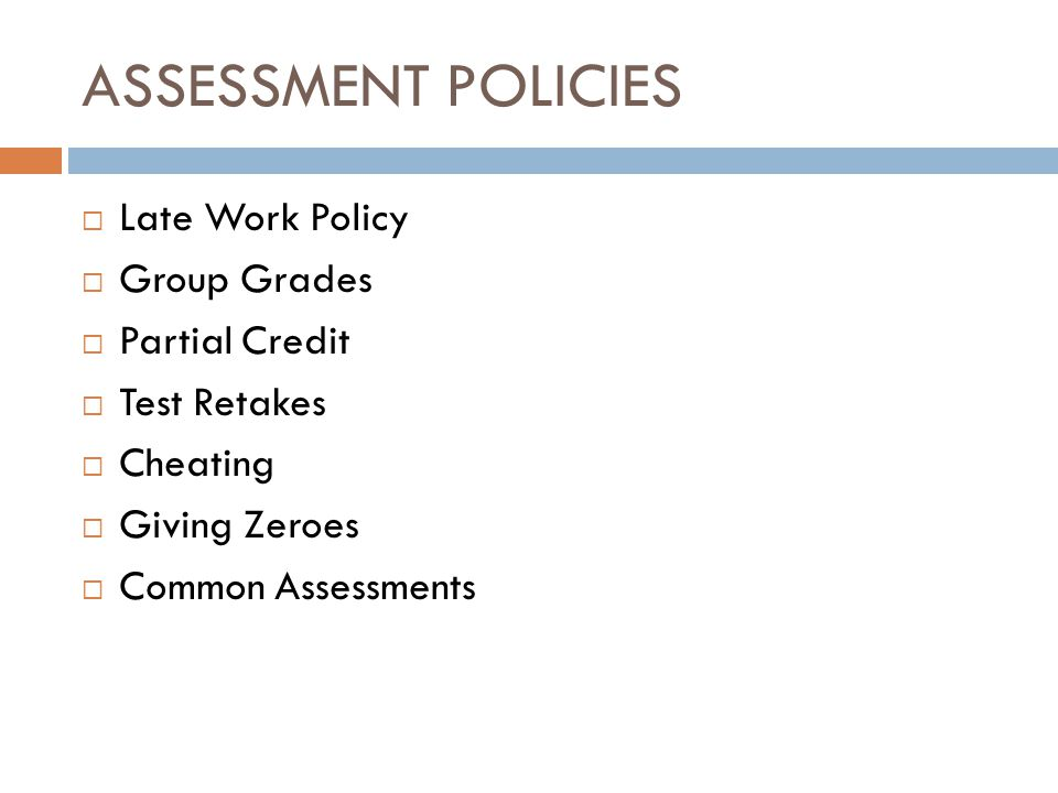 ASSESSMENT POLICIES Late Work Policy Group Grades Partial Credit