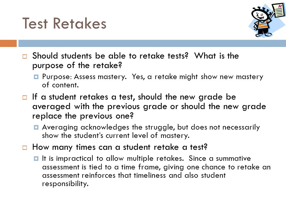 Test Retakes Should students be able to retake tests What is the purpose of the retake
