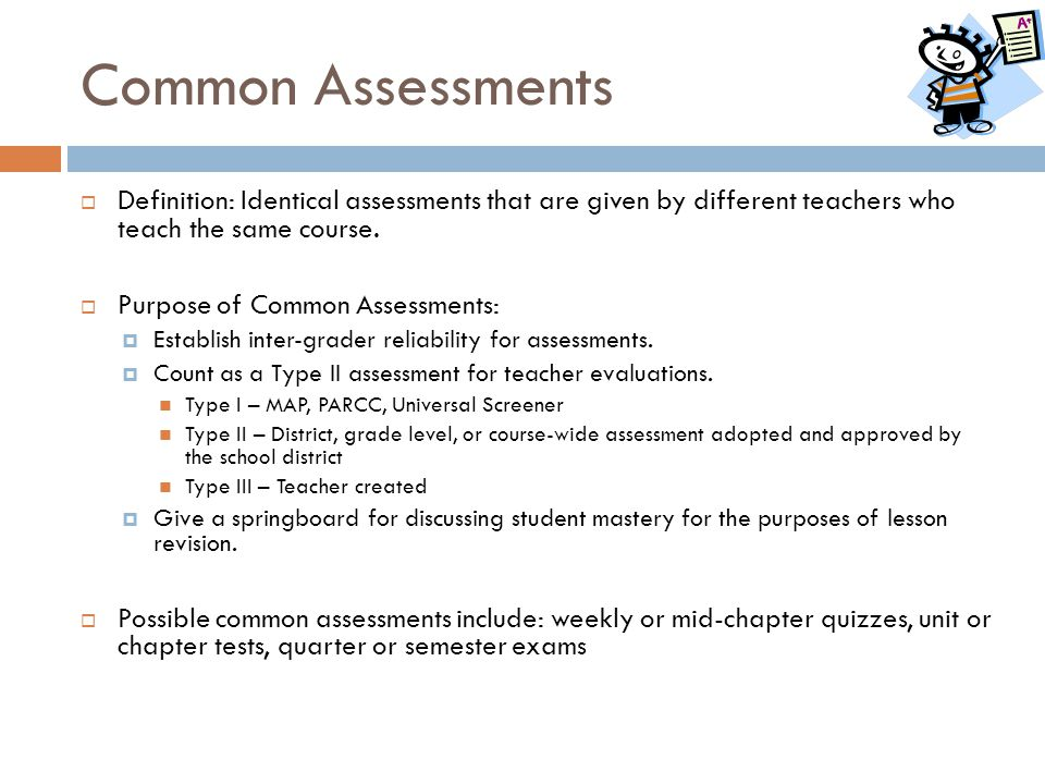 Common Assessments Definition: Identical assessments that are given by different teachers who teach the same course.