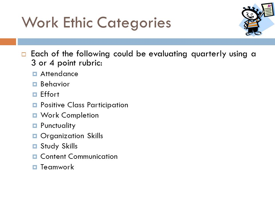 Work Ethic Categories Each of the following could be evaluating quarterly using a 3 or 4 point rubric: