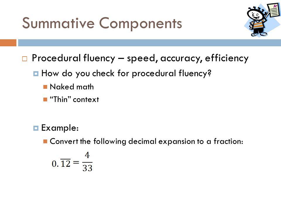 Summative Components Procedural fluency – speed, accuracy, efficiency