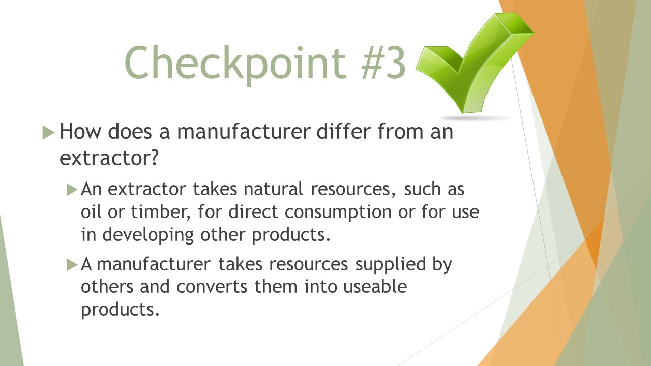 Checkpoint #3 How does a manufacturer differ from an extractor