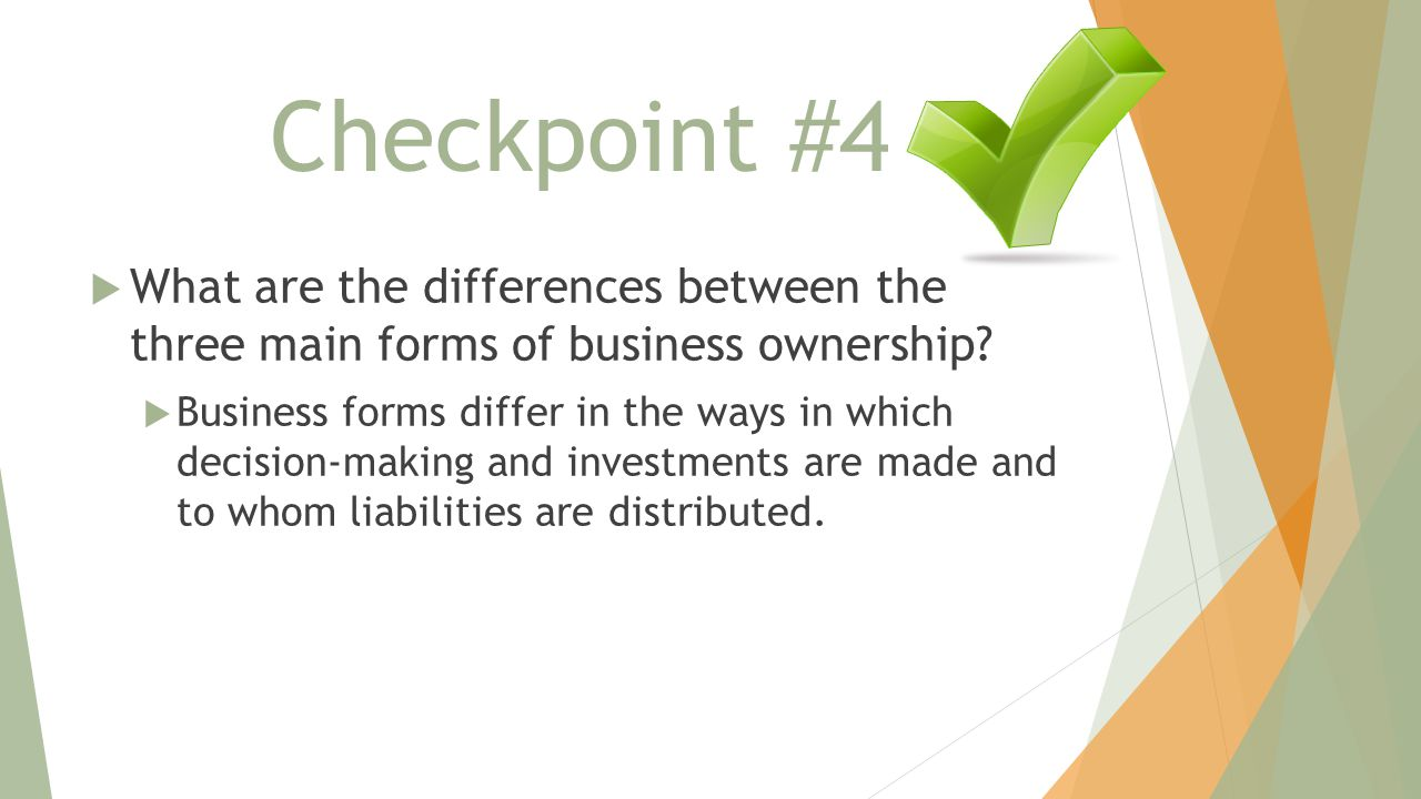Checkpoint #4 What are the differences between the three main forms of business ownership
