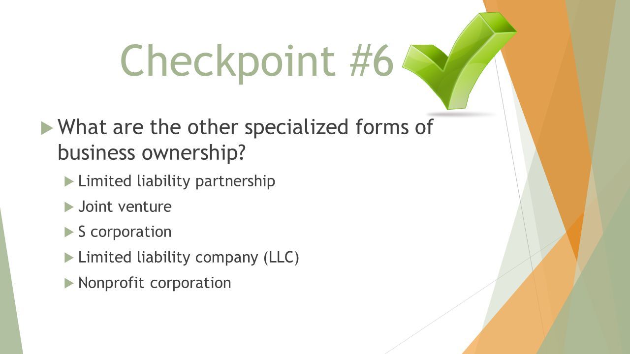 Checkpoint #6 What are the other specialized forms of business ownership Limited liability partnership.
