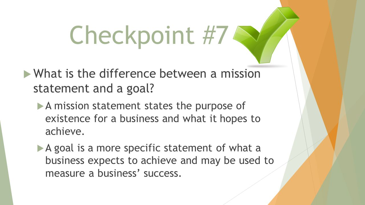Checkpoint #7 What is the difference between a mission statement and a goal