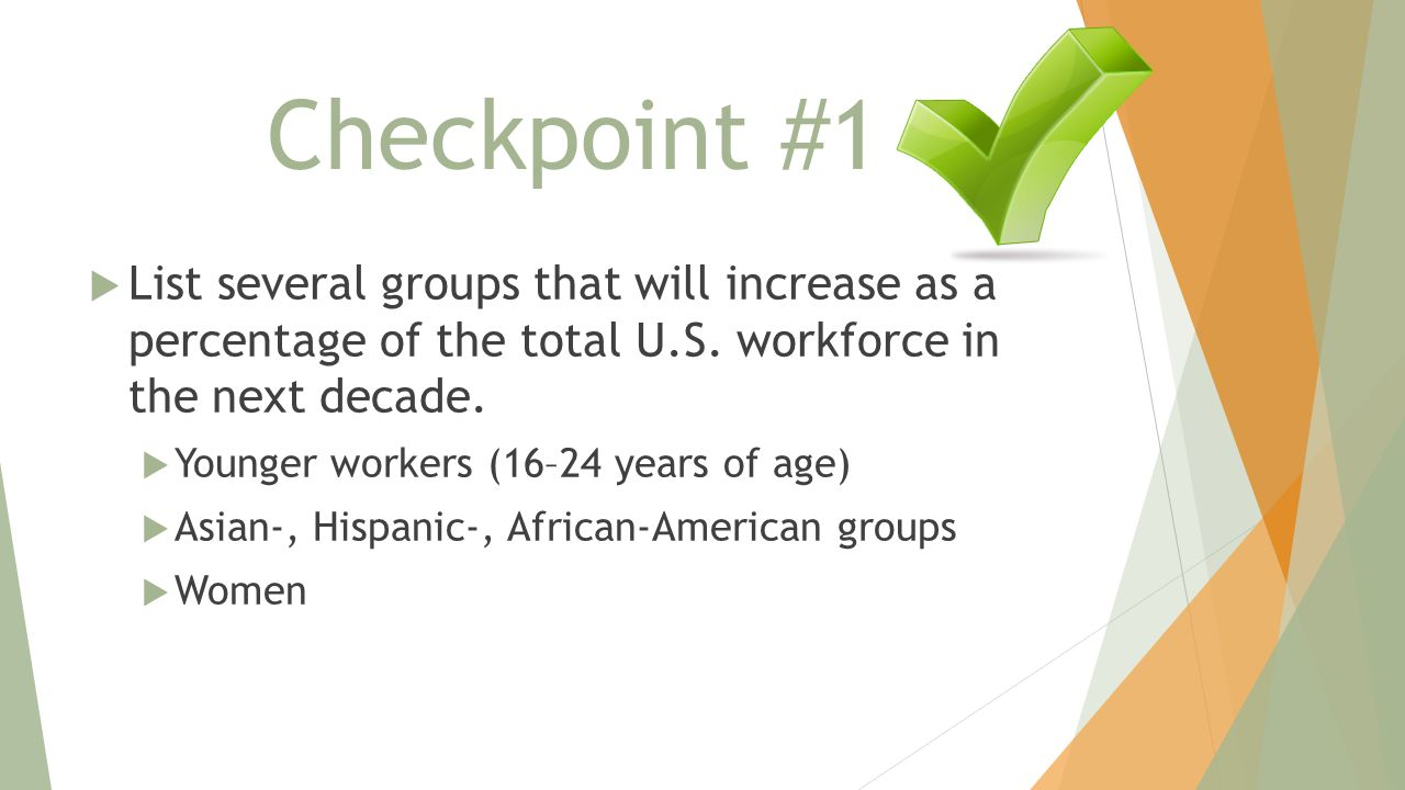 Checkpoint #1 List several groups that will increase as a percentage of the total U.S. workforce in the next decade.