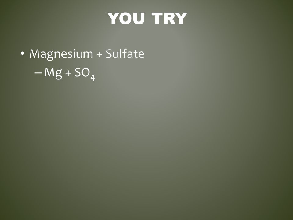 You Try Magnesium + Sulfate Mg + SO4
