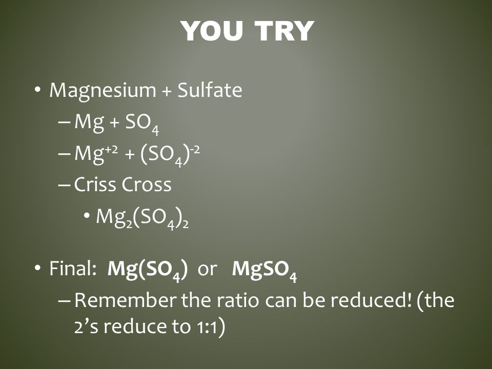 You Try Magnesium + Sulfate Mg + SO4 Mg+2 + (SO4)-2 Criss Cross