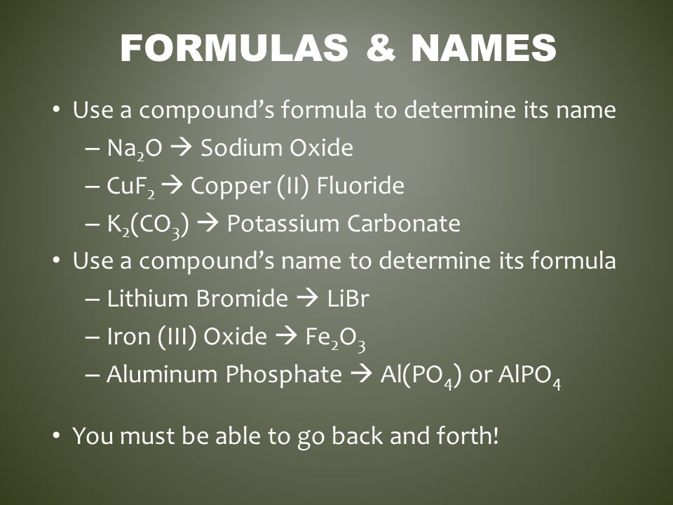 Formulas & Names Use a compound's formula to determine its name