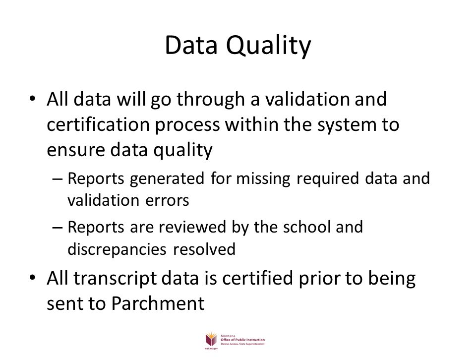 Data Quality All data will go through a validation and certification process within the system to ensure data quality.