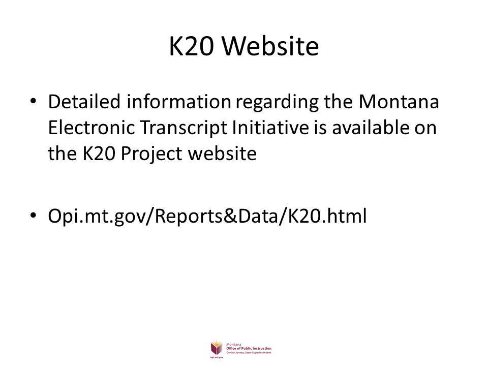 K20 Website Detailed information regarding the Montana Electronic Transcript Initiative is available on the K20 Project website.